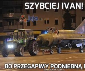 Szybciej Ivan!