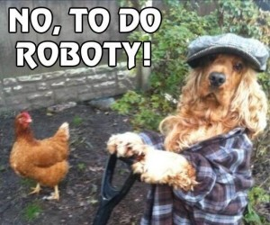 No, to do roboty!