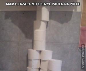Mama kazała mi położyć papier na półce