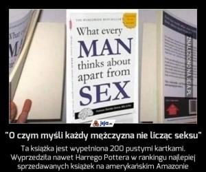 """""""O czym myśli każdy mężczyzna nie licząc seksu"""""""