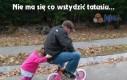 Nie ma się co wstydzić tatusiu...