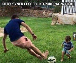 Kiedy synek chce tylko pokopać w piłkę