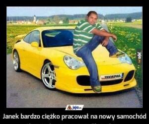 Janek bardzo ciężko pracował na nowy samochód