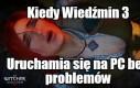 Kiedy Wiedźmin 3 uruchamia się na PC bez problemów