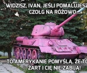 Widzisz, Ivan, jeśli pomalujesz swój czołg na różowo...