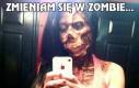 Zmieniam się w zombie...