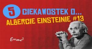 5 ciekawostek o Albercie Einsteinie