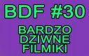 Bardzo Dziwne Filmiki - 30