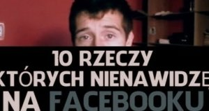 10 Rzeczy których nienawidzę na Facebooku