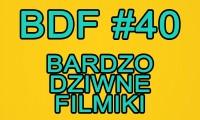 Bardzo dziwne filmiki, czyli BDF #40