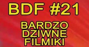 Bardzo Dziwne Filmiki - 21