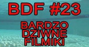 Bardzo Dziwne Filmiki - 23