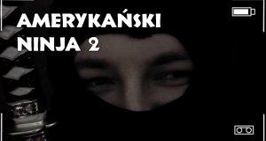 Przemyślenia Niekrytego Krytyka: Amerykański Ninja 2