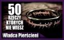 50 rzeczy, których nie wiedziałeś o Władcy Pierścieni