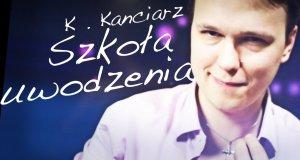 Szkoła Uwodzenia Krzysztofa Kanciarza
