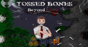 Tossed Bones: Beyond Love
