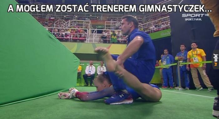 A mogłem zostać trenerem gimnastyczek...