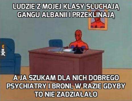 Ludzie z mojej klasy słuchają Gangu Albanii i przeklinają
