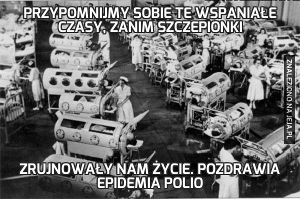 Przypomnijmy sobie te wspaniałe czasy, zanim szczepionki