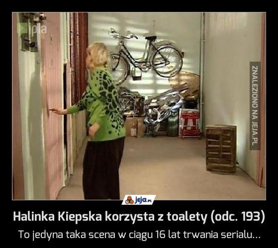 Halinka Kiepska korzysta z toalety (odc. 193)