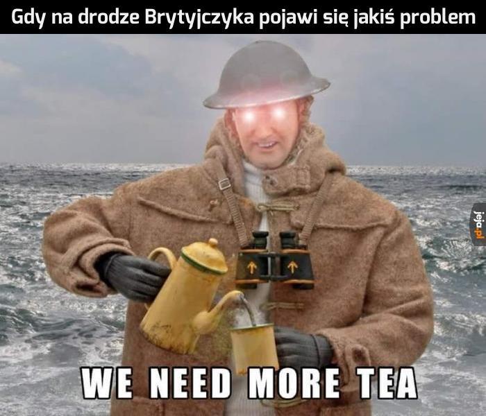 Potrzebujemy więcej herbaty!