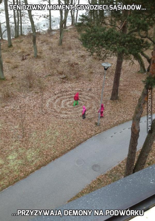 Ten dziwny moment, gdy dzieci sąsiadów...