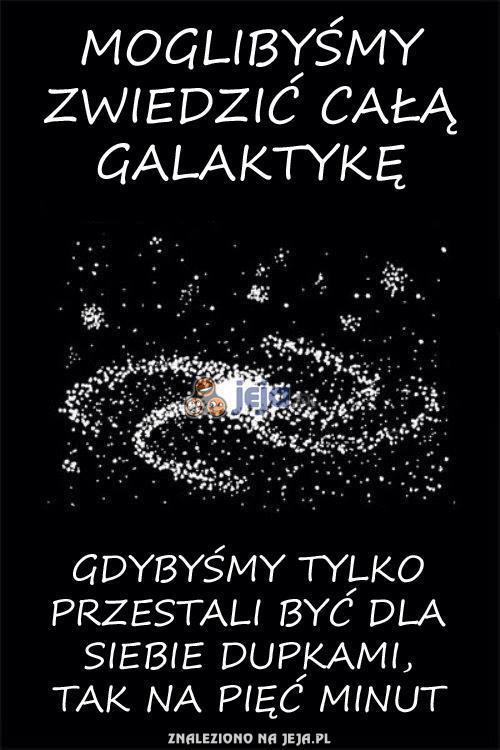 Moglibyśmy zwiedzić całą galaktykę