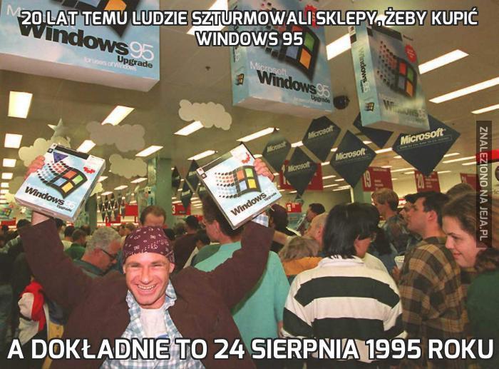 20 lat temu ludzie szturmowali sklepy, żeby kupić Windows 95