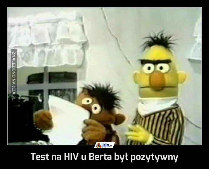 Test na HIV u Berta był pozytywny
