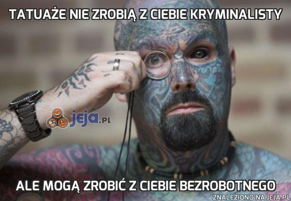 Tatuaże nie zrobią z Ciebie kryminalisty