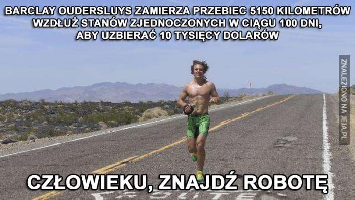 Kiedy wolisz już biegać bez celu niż iść do uczciwej pracy