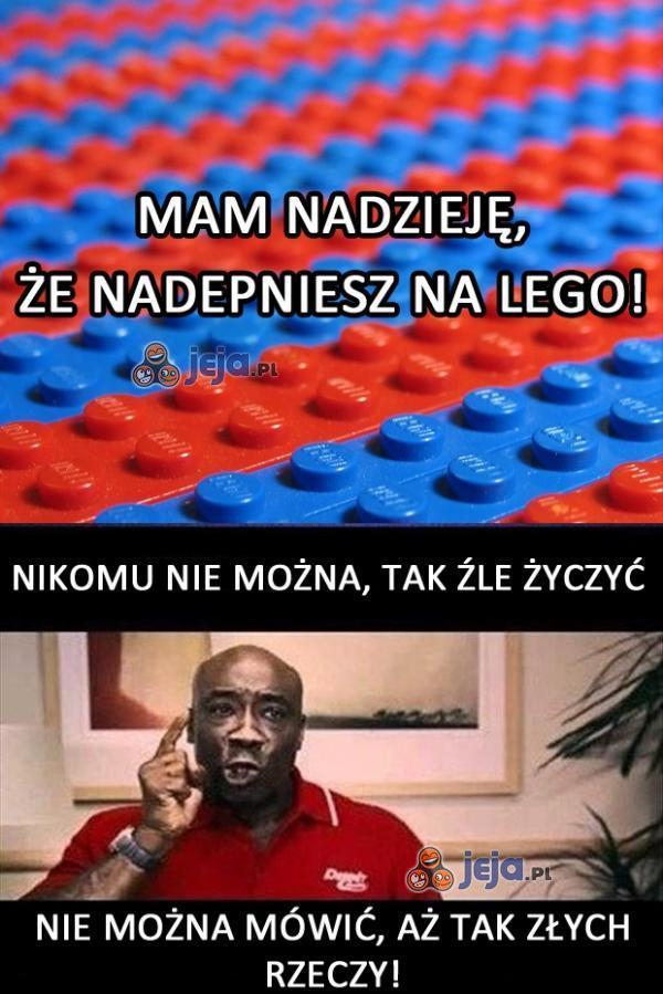 Mam nadzieję, że nadepniesz na Lego!