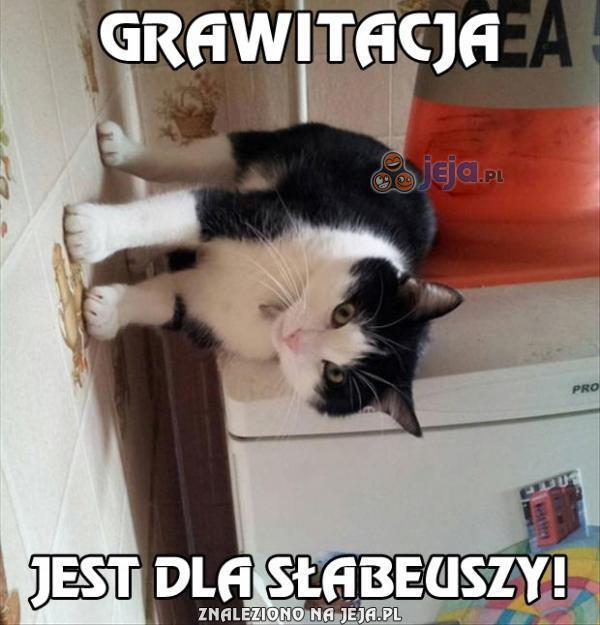Grawitacja jest dla słabeuszy!