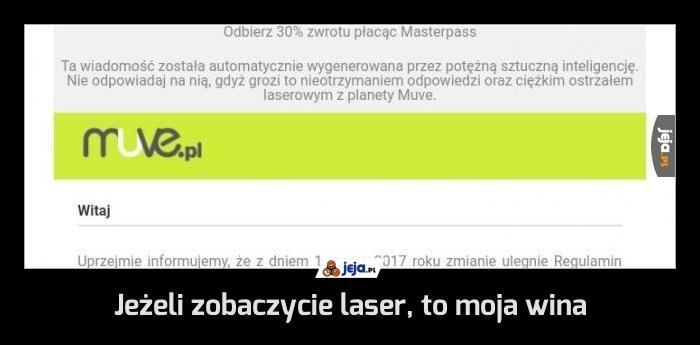 Jeżeli zobaczycie laser, to moja wina