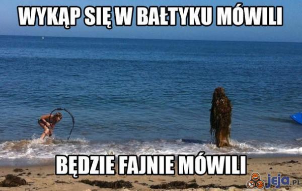 Wykąp się w Bałtyku mówili