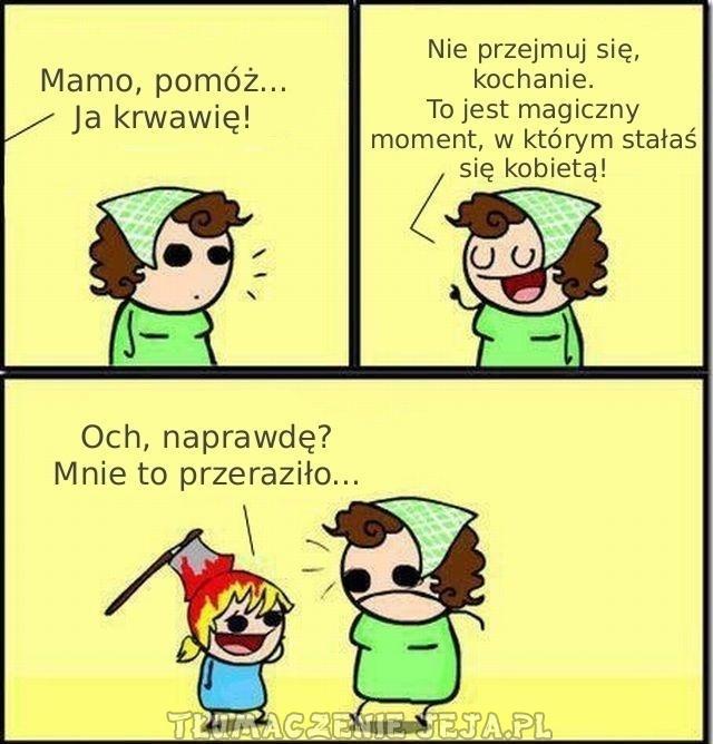 Mamo, ja krwawię!