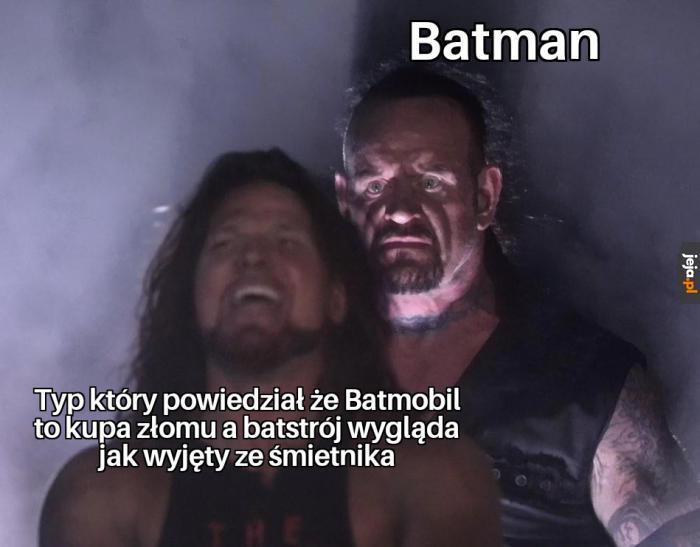 Nigdy nie obrażaj batmana, ani żadnej rzeczy, która jego jest
