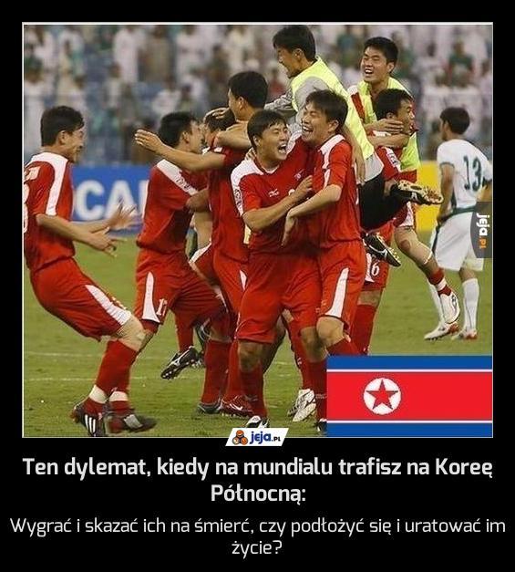 Ten dylemat, kiedy na mundialu trafisz na Koreę Północną: