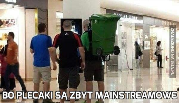 Bo plecaki są zbyt mainstreamowe