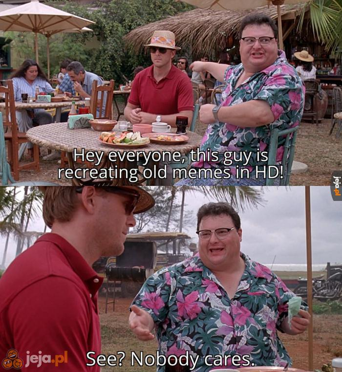 Memy w HD! Kogoś to obchodzi?