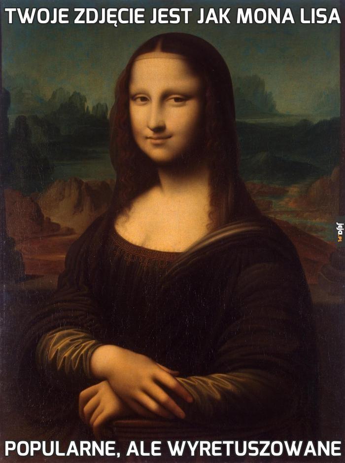 Twoje zdjęcie jest jak Mona Lisa
