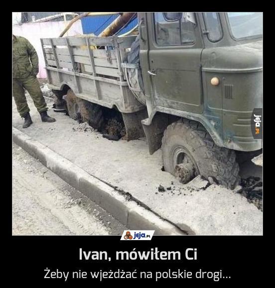 Ivan, mówiłem Ci