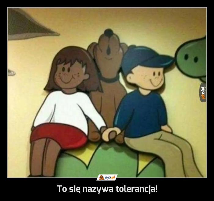 To się nazywa tolerancja!