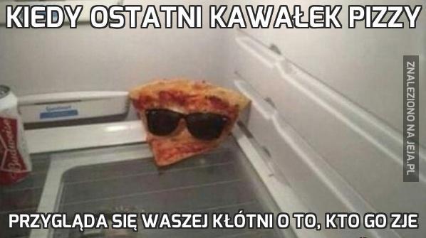 Kiedy ostatni kawałek pizzy