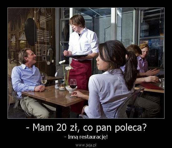 - Mam 20 zł, co pan poleca?