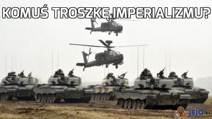 Komuś troszkę imperializmu?
