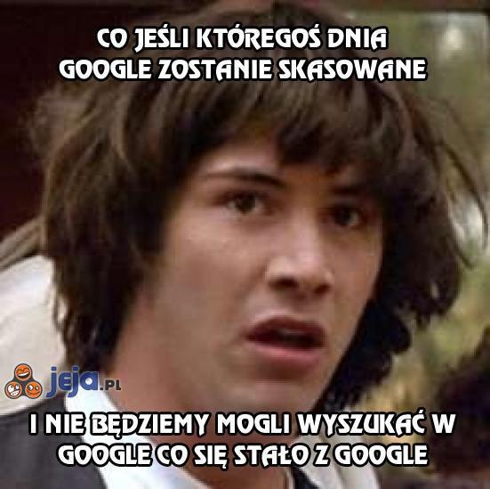 Co jeśli któregoś dnia google zostanie skasowane