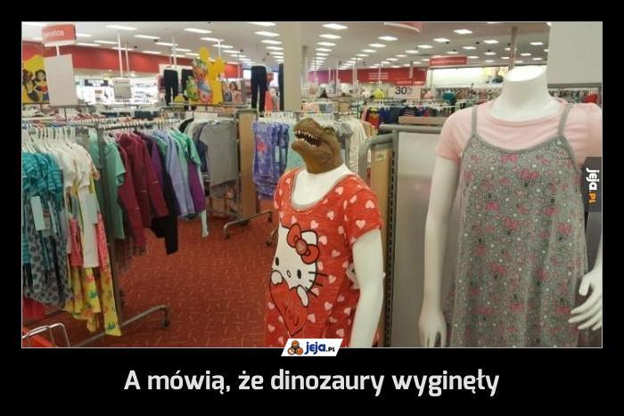 A mówią, że dinozaury wyginęły