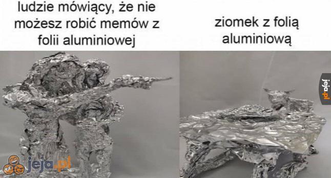 Folia aluminiowa to najlepszy materiał do robienia memów