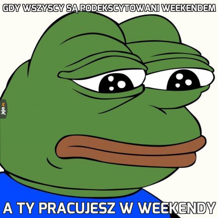 Gdy wszyscy są podekscytowani weekendem